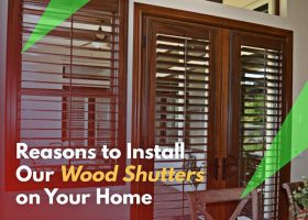 Top Reasons to Install Our Wood Shutters on Your Home